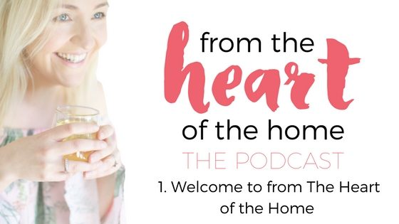 From the Heart of the Home Podcast episode one