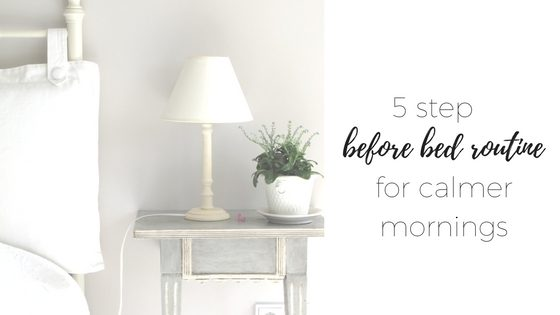 five step before bed routine for calmer mornings