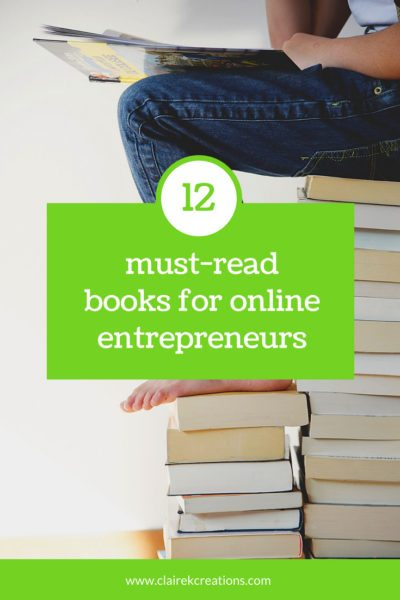 12 must read books for online entrepreneurs - to view the list visit www.clairekcreations.com