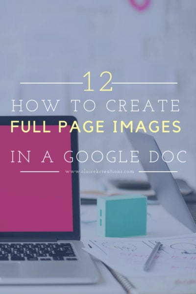 How to create a full page image in google docs via www.clairekcreations.com