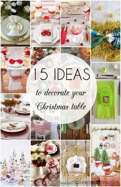 15 ideas to decorate your Christmas table via www.clairekcreations.com