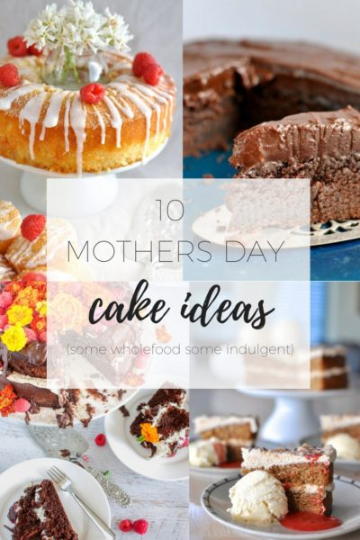 10 Mothers day cake ideas - some indulgent some gluten and dairy free