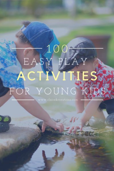 100 easy play activities for young kids - toddler play fun via sensory  www.clairekcreations.com