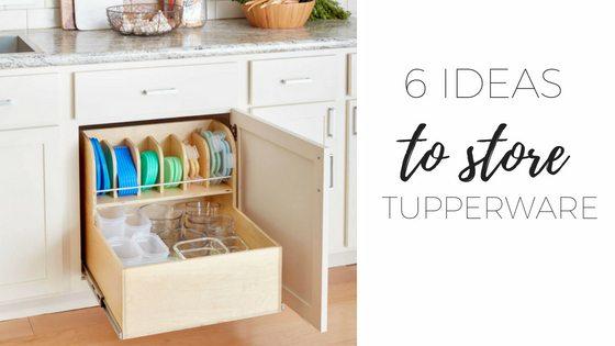 6 ideas to store tupperware