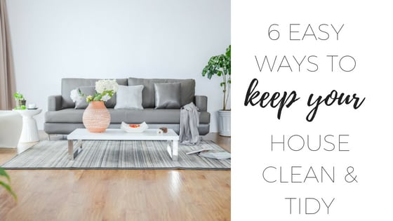 6 easy ways to keep your house clean and tidy