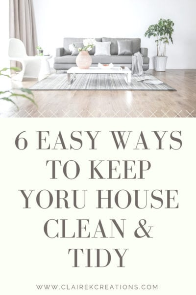 6 Easy ways to keep your house clean and tidy via www.clairekcreations.com