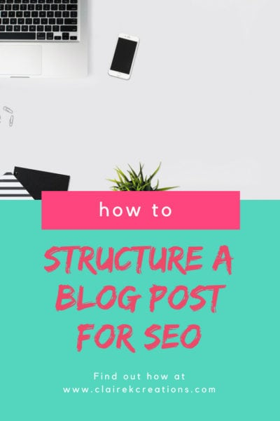 How to Structure a blog post for SEO via www.clairekcreations.com