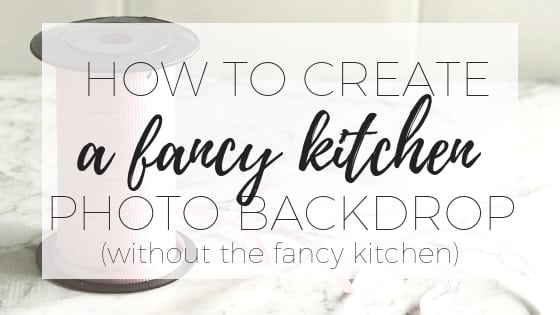 How to create a fancy kitchen photography backdrop