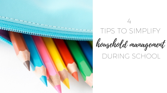 4 Tips to simplify managing a household in the school term